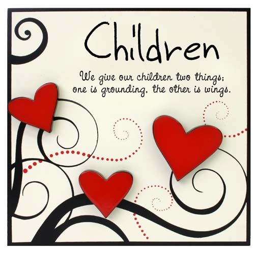 """Children Plaque by Heartfelt Moments. """"We give our children two things: one is grounding, the other is wings""""."""