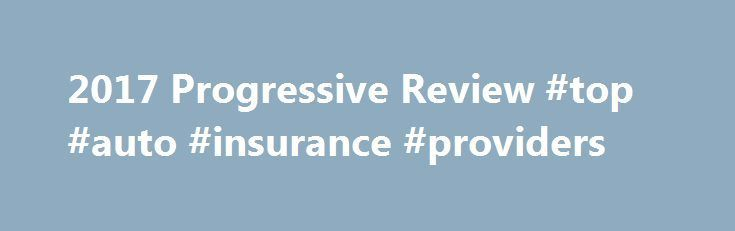 Awesome 2017 Progressive Review #top #auto #insurance #providers nashville.remmont...  #... Check more at http://insurancequotereviews.top/blog/reviews/2017-progressive-review-top-auto-insurance-providers-nashville-remmont/