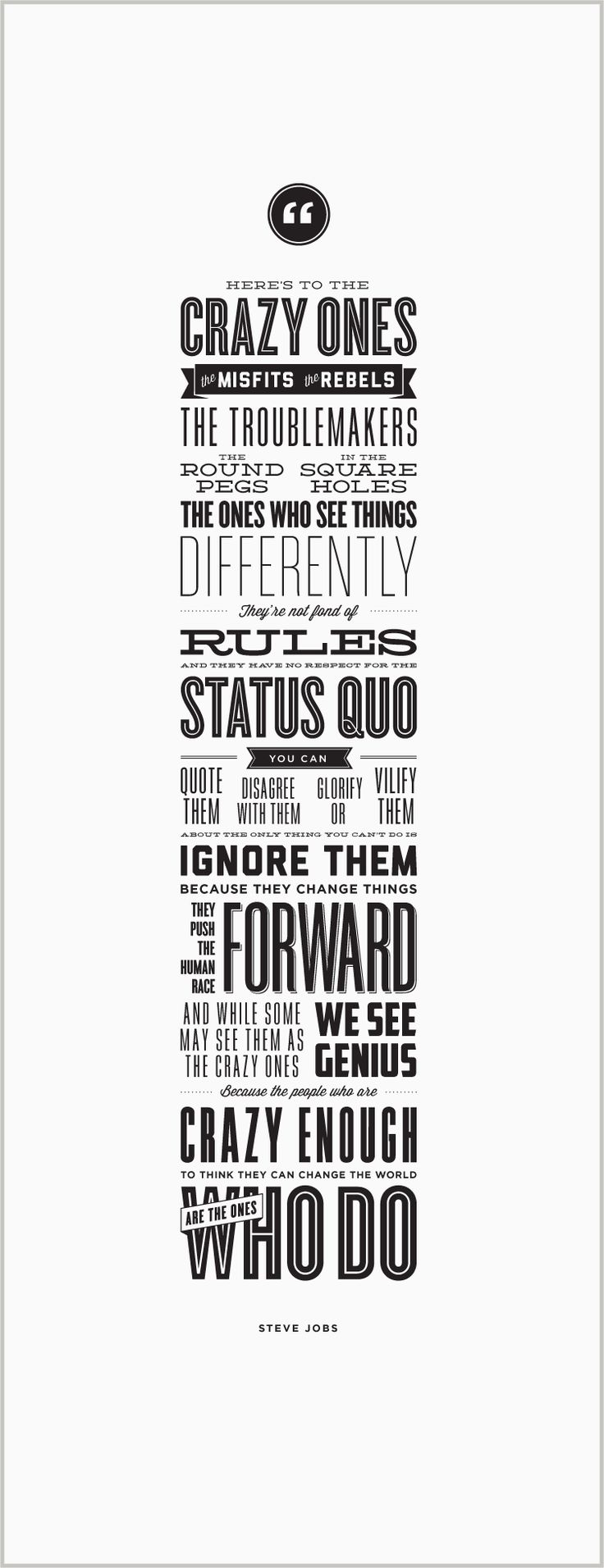 """Because the ones who are crazy enough to think they can change the world are the ones who do."" —Steve Jobs 