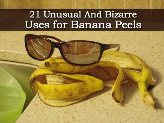 21 Unusual And Bizarre Uses for Banana Peels