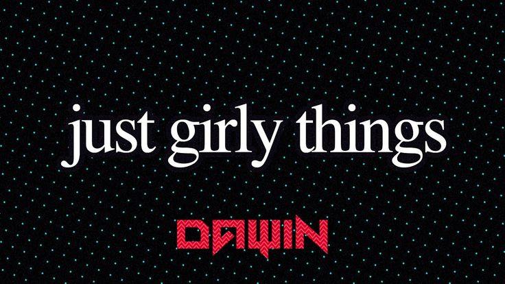 Dawin - Just Girly Things (Lyrics)