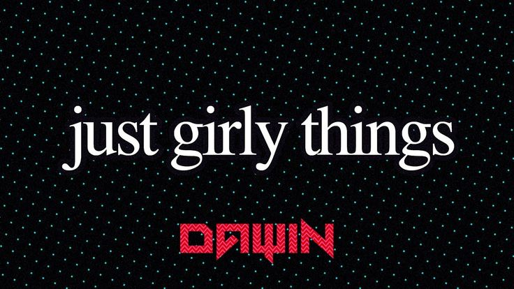 Dawin - Just Girly Things (Lyrics)