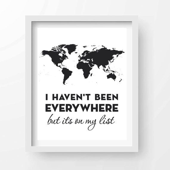 Items similar to I Haven't Been Everywhere But It's On My List - Printable, INSTANT DOWNLOAD - Gallery Wall, Inspirational, Travel, Wanderlust, Wild and Free on Etsy