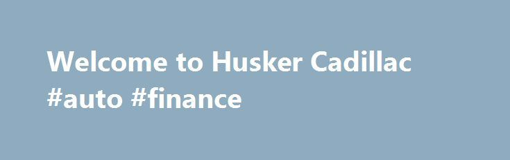 Welcome to Husker Cadillac #auto #finance http://auto.nef2.com/welcome-to-husker-cadillac-auto-finance/  #husker auto group # Structure My Deal Recent Activity Trade-in Estimate Est. Payment What's the difference between Prequalifying and Applying for Credit? If you have credit concerns, we can help! Prequalify first to determine if there are financing options that work for you. CTS-V Structuring Your Deal Online Find Luxury at Husker Cadillac Husker Cadillac Continue Reading