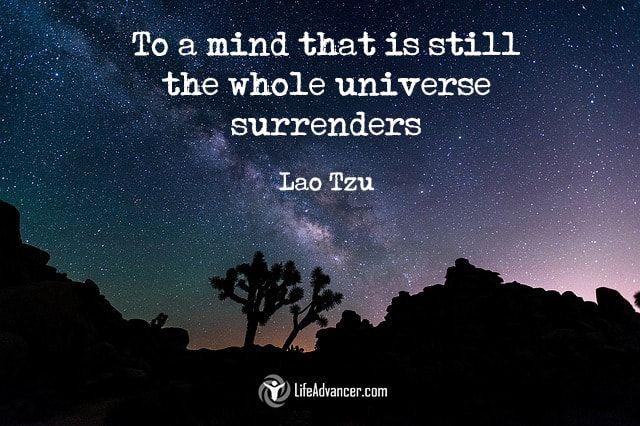 To a mind that is still, the whole universe surrenders. #lifeadvancer | @lifeadvancer