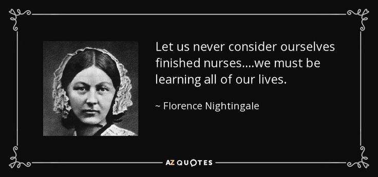 "Discover Florence Nightingale famous and rare quotes. Share Florence Nightingale quotations about nursing, science and observation. ""Let us never consider ourselves finished nurses....we must..."""