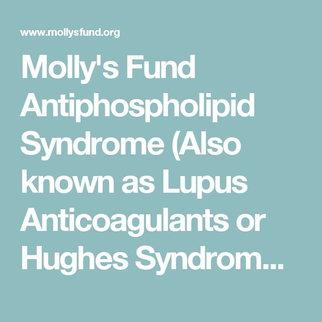 Molly's Fund Antiphospholipid Syndrome (Also known as Lupus Anticoagulants or Hughes Syndrome) - Molly's Fund