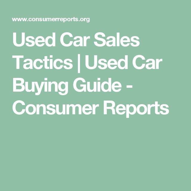 Used Car Sales Tactics | Used Car Buying Guide - Consumer Reports