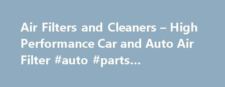Air Filters and Cleaners – High Performance Car and Auto Air Filter #auto #parts #warehouse http://auto.remmont.com/air-filters-and-cleaners-high-performance-car-and-auto-air-filter-auto-parts-warehouse/  #auto air filters # Performance Automotive Air Filters and Air Cleaners Why don't we show the price? When a manufacturer implements a Minimum Advertised Price (MAP) policy, they create limits on the list price that retailers are allowed to advertise their products for. In line with our…