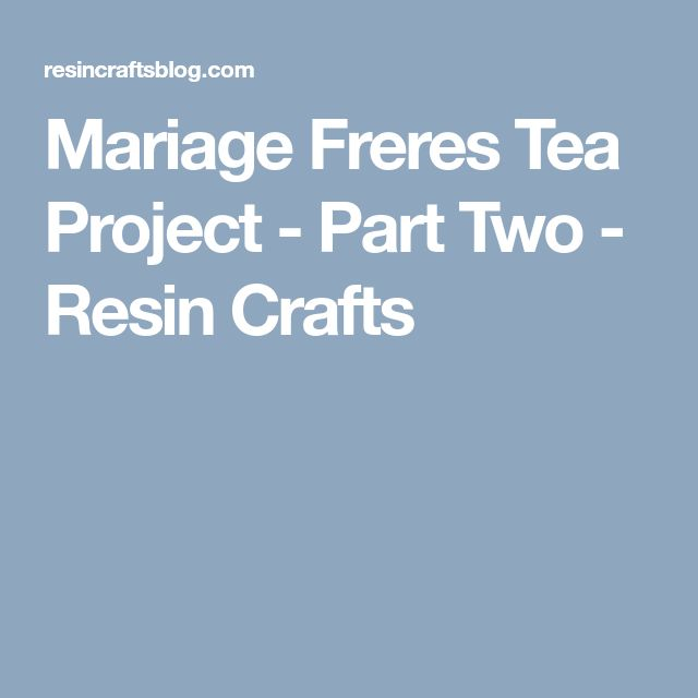 Mariage Freres Tea Project - Part Two - Resin Crafts