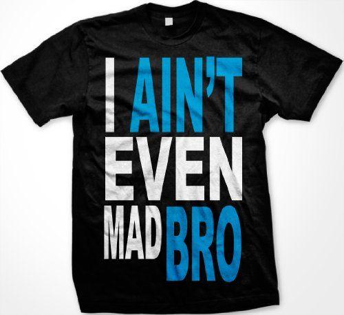 I Aint Even Mad Bro Mens T-shirt Big and Bold Funny Statements Tee Shirt Medium Black