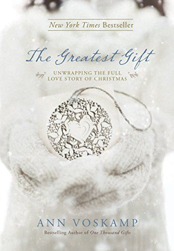 Book - The Greatest Gift: Unwrapping the Full Love Story of Christmas: Ann Voskamp #CCOAdvent