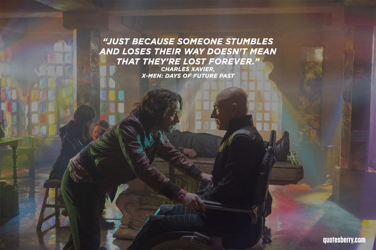 Just because someone stumbles and loses their way doesn't mean that they're lost forever.  - Charles Xavier, X-Men: Days of Futu...