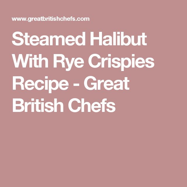 Steamed Halibut With Rye Crispies Recipe - Great British Chefs