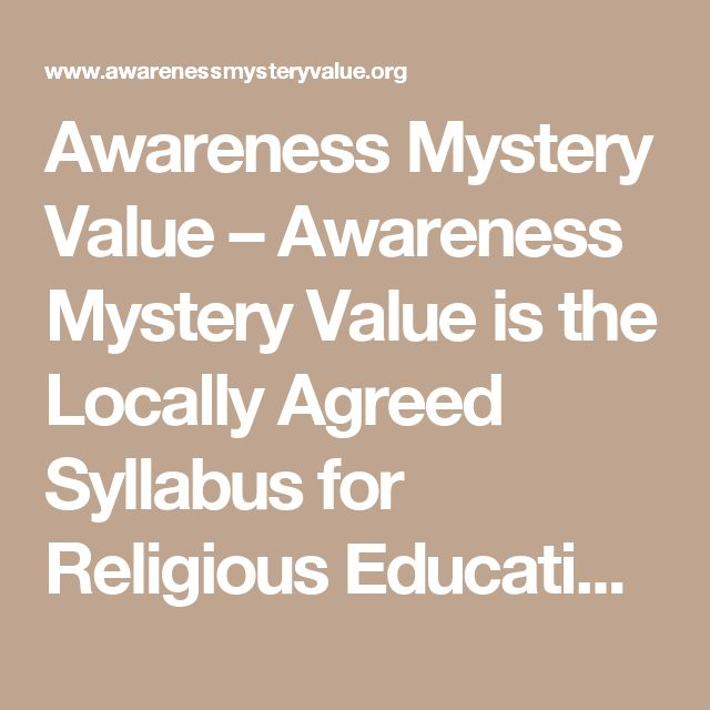 Awareness Mystery Value – Awareness Mystery Value is the Locally Agreed Syllabus for Religious Education in Bath and North East Somerset, Bristol, North Somerset, the London Borough of Haringey and the Isles of Scilly
