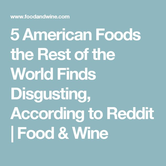 5 American Foods the Rest of the World Finds Disgusting, According to Reddit | Food & Wine