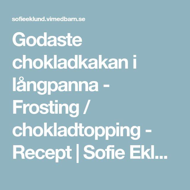 Godaste chokladkakan i långpanna - Frosting / chokladtopping - Recept   Sofie Eklund