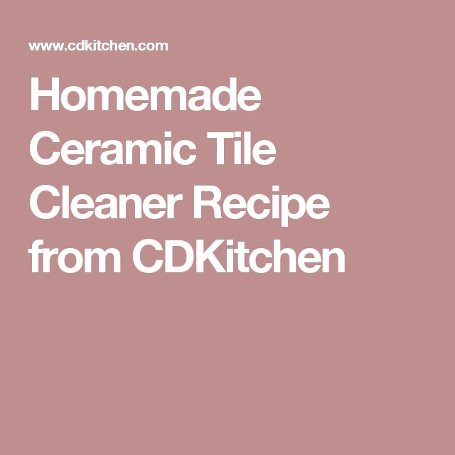 Homemade Ceramic Tile Cleaner Recipe from CDKitchen