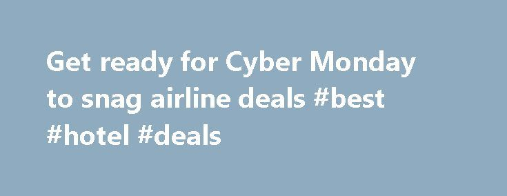 Get ready for Cyber Monday to snag airline deals #best #hotel #deals http://travel.remmont.com/get-ready-for-cyber-monday-to-snag-airline-deals-best-hotel-deals/  #airline deals # Get ready for Cyber Monday to snag airline deals Posted about 4 days ago | 0 comment Looking for a cheap flight? Cyber Monday is the time to score some deals. According to the airfare search engine Hopper.com. the airlines will launch major airfare sales starting on the morning of Cyber Monday, […]The post Get…