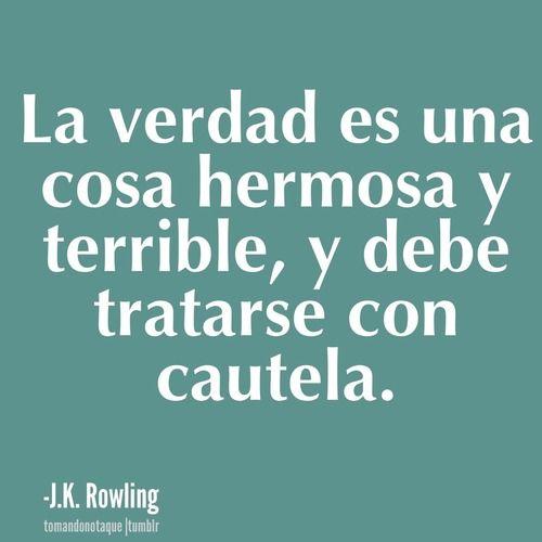 La verdad es una cosa hermosa y terrible, y debe tratarse con cautela -J.K Rowling- #Frases #Quotes