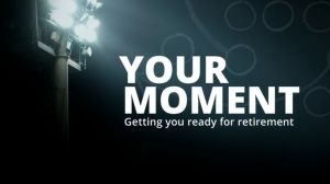 Your moment - getting you ready for retirement
