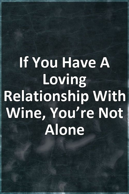 If You Have A Loving Relationship With Wine, You're Not Alone