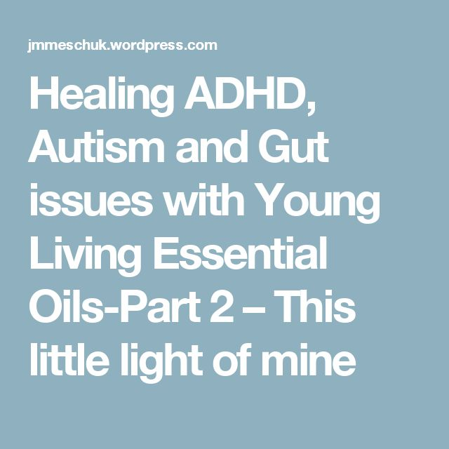 Healing ADHD, Autism and Gut issues with Young Living Essential Oils-Part 2 – This little light of mine