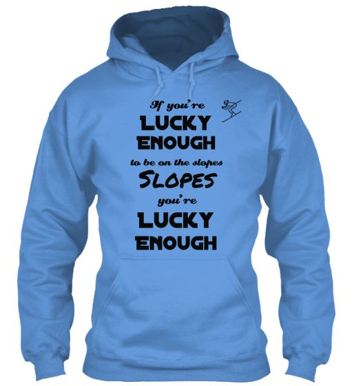 We all know how great it feels to be on the slopes. Lucky all of you being there.Show to your world how lucky you are. Buy your friend the perfect winter present!Limited Ediiton
