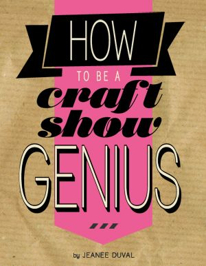how to be a craft show genius @Charli {wv urban hippie} @Rachel Eubank @Stephanie Tennant Hunt