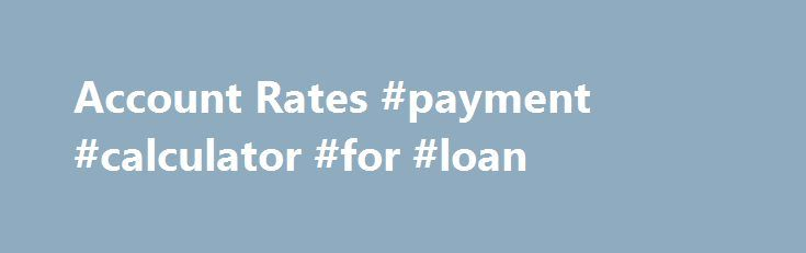 Account Rates #payment #calculator #for #loan http://mortgage.remmont.com/account-rates-payment-calculator-for-loan/  #boston mortgage rates # Online Banking Business Banking Rates High Competitive Returns on Savings and Deposits You can earn high competitive interest on your savings accounts, checking accounts, or money market deposits at Belmont Savings Bank. We also offer a wide range of Certificate of Deposit products to suit your needs. From 3 months to 5 years, we have CDs that offer…