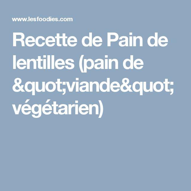 """Recette de Pain de lentilles (pain de """"viande"""" végétarien)"""