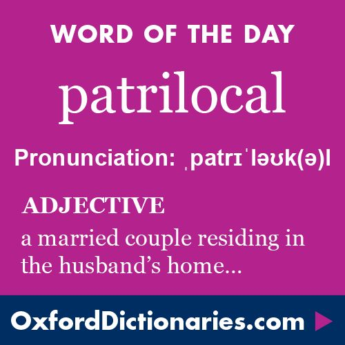 patrilocal (adjective): Relating to a pattern of marriage in which the couple settles in the husband's home or community. Word of the Day for 28 September 2016. #WOTD #WordoftheDay #patrilocal