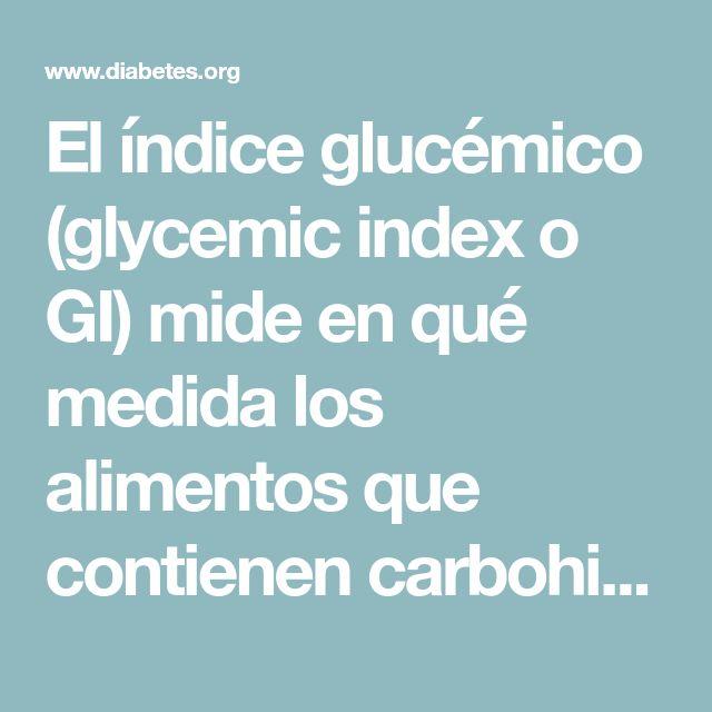 El índice glucémico (glycemic index o GI) mide en qué medida los alimentos que contienen carbohidratos elevan la glucosa en la sangre.