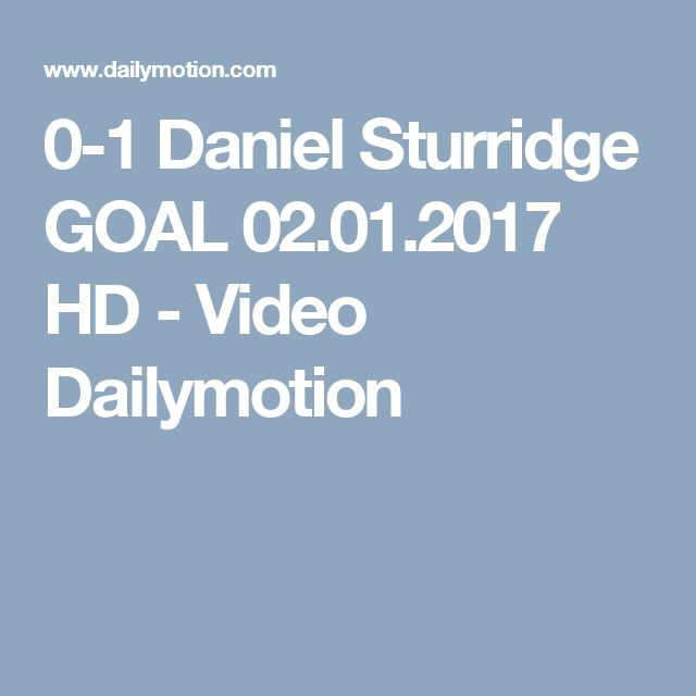 0-1 Daniel Sturridge GOAL 02.01.2017 HD - Video Dailymotion