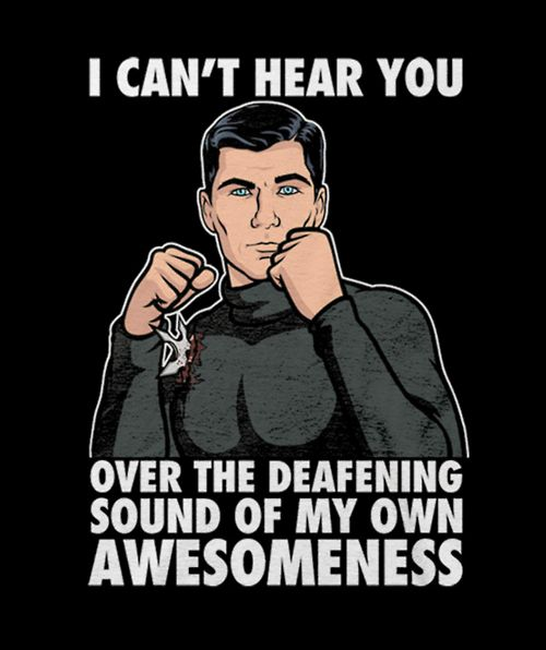 1-i use awesome a lot 2-Archer is the funniest show. love it!