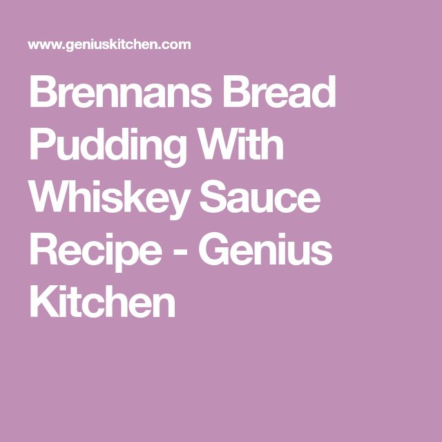 Brennans Bread Pudding With Whiskey Sauce Recipe - Genius Kitchen