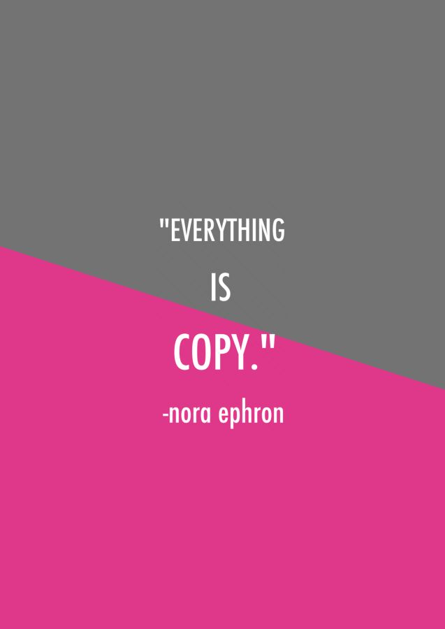"""Everything is copy"" - Nora Ephron"