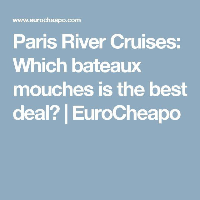 Paris River Cruises: Which bateaux mouches is the best deal? | EuroCheapo