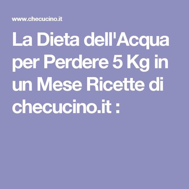 La Dieta dell'Acqua per Perdere 5 Kg in un Mese Ricette di checucino.it :