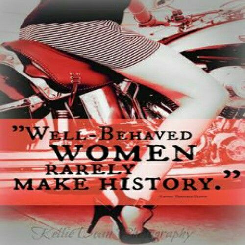 Well behaved women, motorcycle, quotes