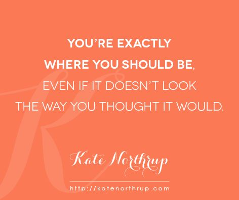You're Doing It Right. - Kate Northrup Kate Northrup