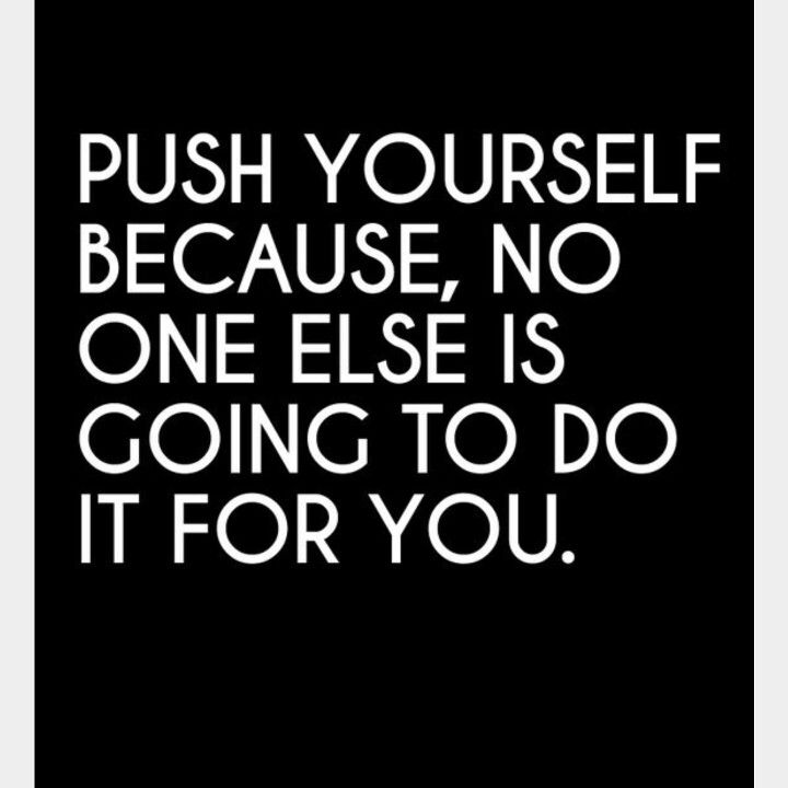 "Motivational quotes ""push yourself because no one else is going to do it for you"""
