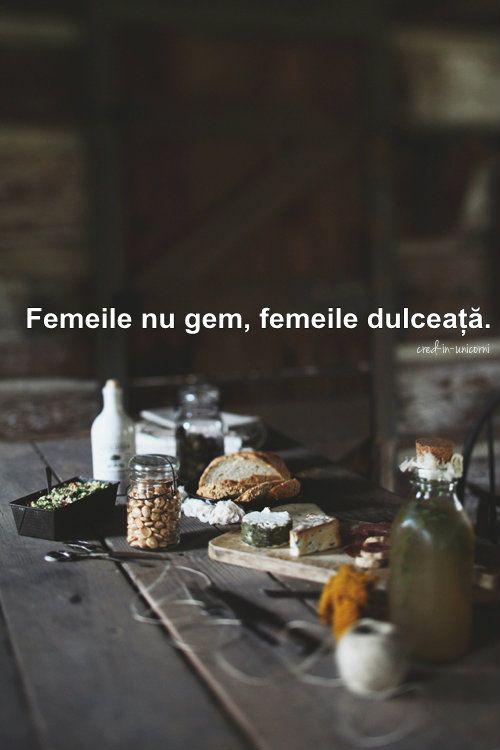 femeile nu gem ,femeile dulceata :))