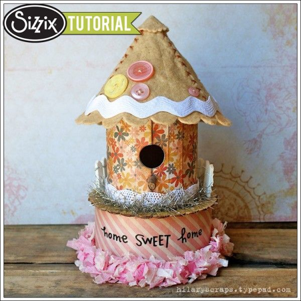 Sizzix Die Cutting Tutorial Birdhouse by Hilary Kanwischer