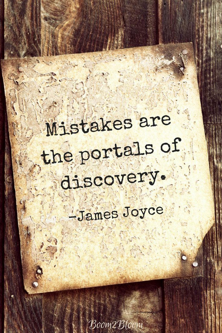 Mistakes are the portals of discovery. - James Joyce irish novelist and author of Ulysses and The Portrait of the Artist as a Young Man