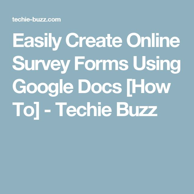 Easily Create Online Survey Forms Using Google Docs [How To] - Techie Buzz