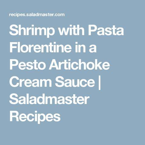 Shrimp with Pasta Florentine in a Pesto Artichoke Cream Sauce | Saladmaster Recipes