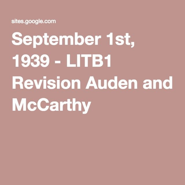September 1st, 1939 - LITB1 Revision Auden and McCarthy