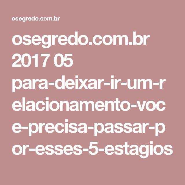 osegredo.com.br 2017 05 para-deixar-ir-um-relacionamento-voce-precisa-passar-por-esses-5-estagios