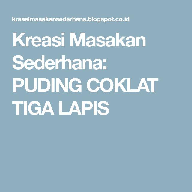Kreasi Masakan Sederhana: PUDING COKLAT TIGA LAPIS